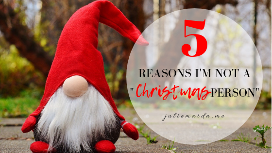 juliemaida.me 5 reasons I'm not a christmas person