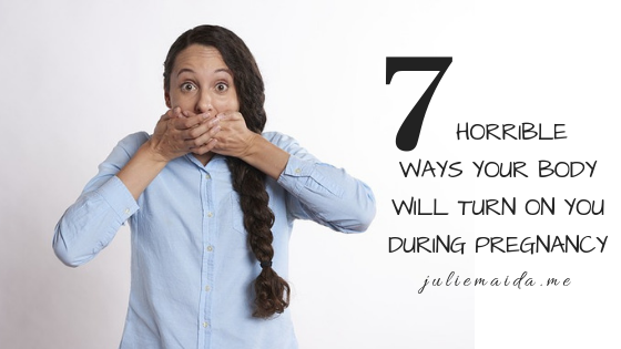 7 Horrible Ways Your Body Will Turn on You During Pregnancy