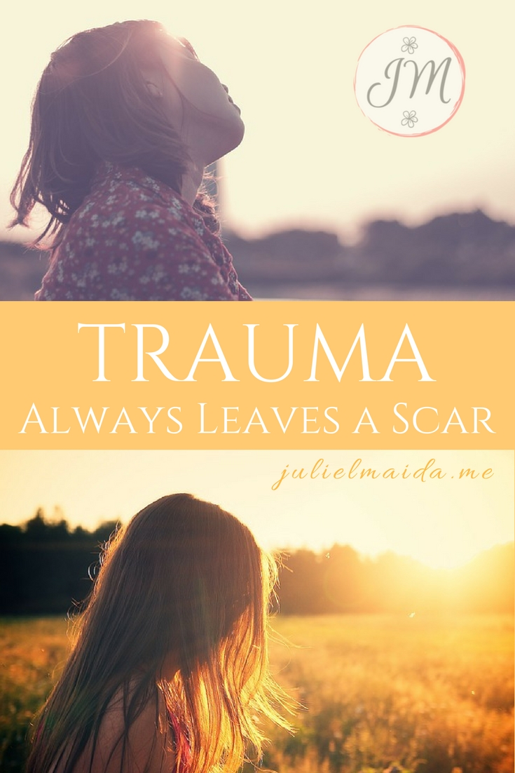 TRAUMA ALWAYS LEAVES A SCAR - JULIEMAIDA.ME
